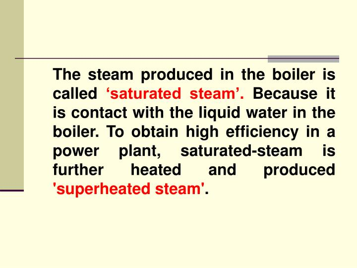 The steam produced in the boiler is called