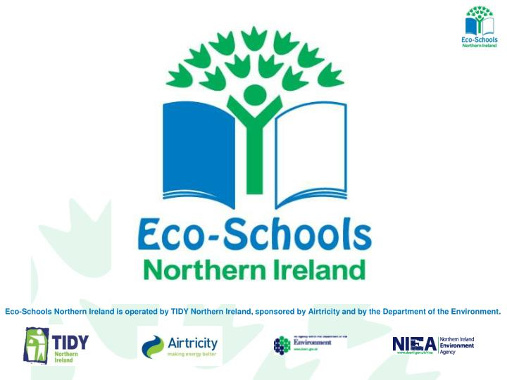 Eco-Schools Northern Ireland is operated by TIDY Northern Ireland, sponsored by Airtricity and by th...