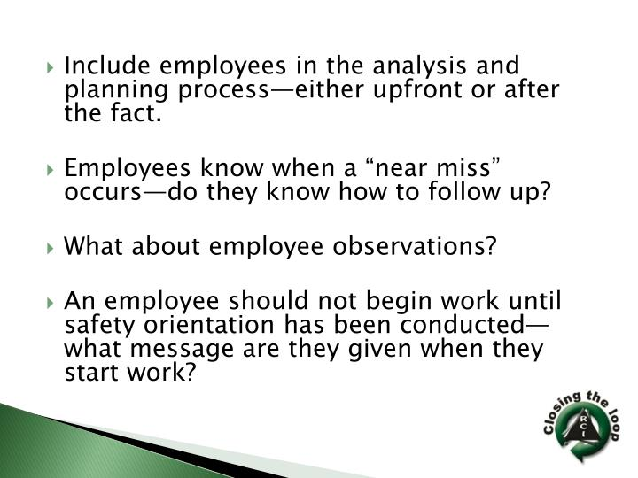 Include employees in the analysis and planning process—either upfront or after the fact