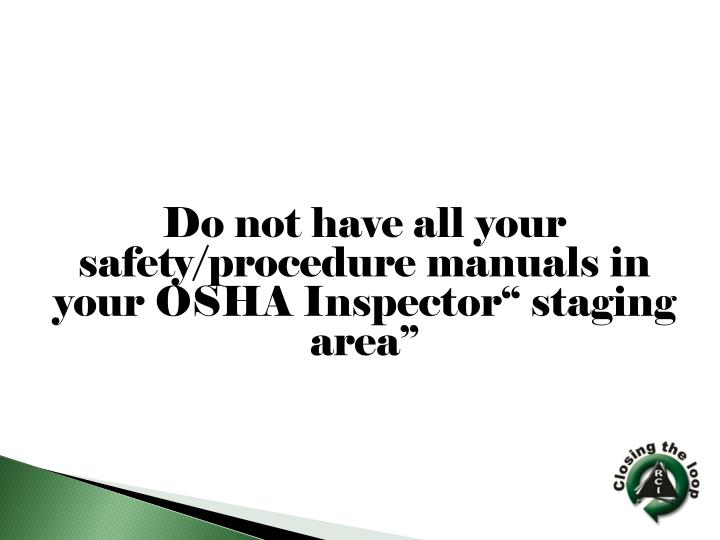 "Do not have all your safety/procedure manuals in your OSHA Inspector"" staging area"""