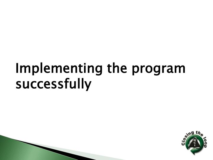 Implementing the program successfully
