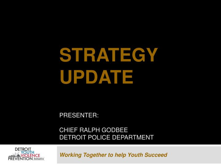 Strategy update presenter chief ralph godbee detroit police department