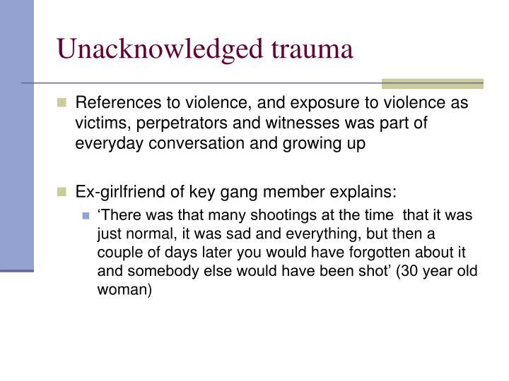 Unacknowledged trauma