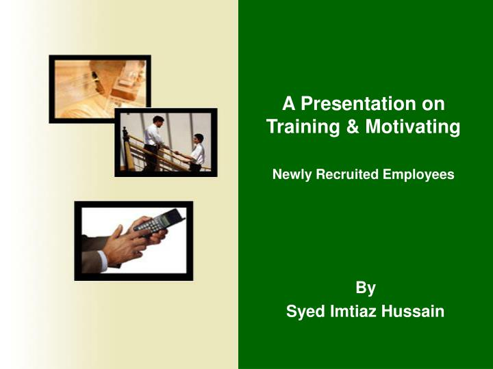 A presentation on training motivating newly recruited employees