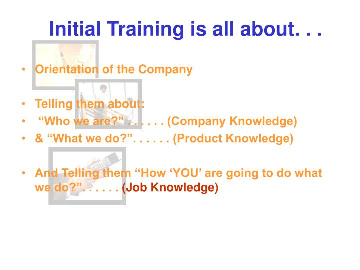 Initial Training is all about. . .