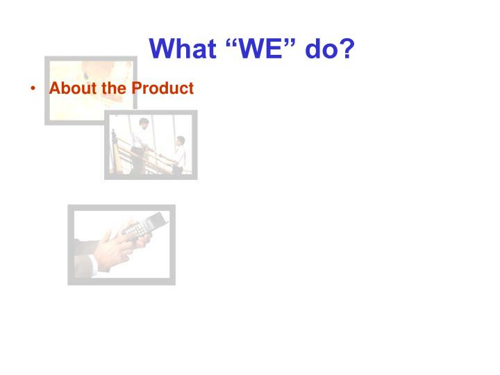 "What ""WE"" do?"