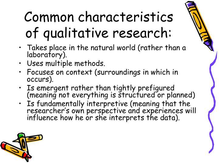 Common characteristics of qualitative research: