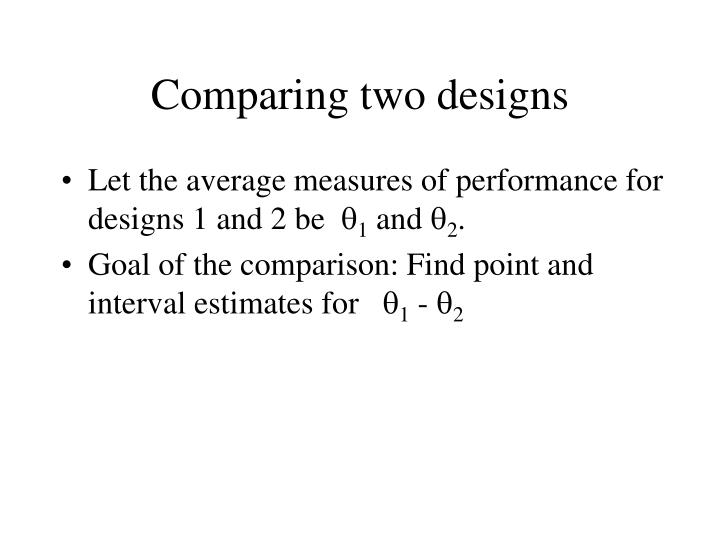 Comparing two designs