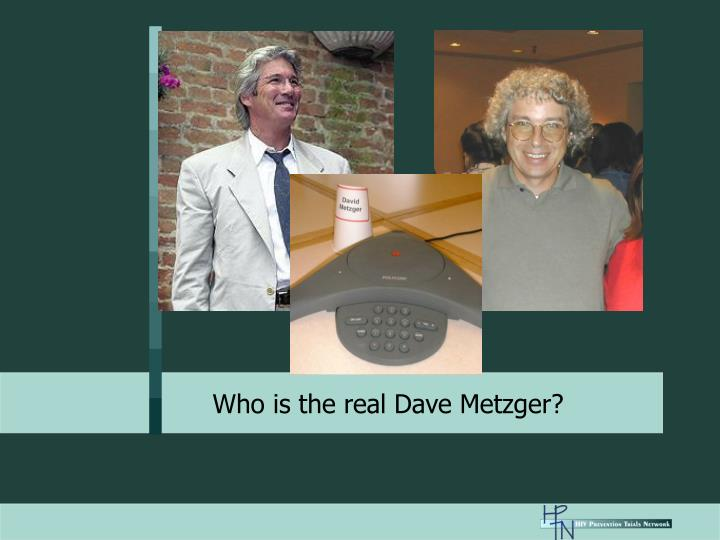 Who is the real Dave Metzger?
