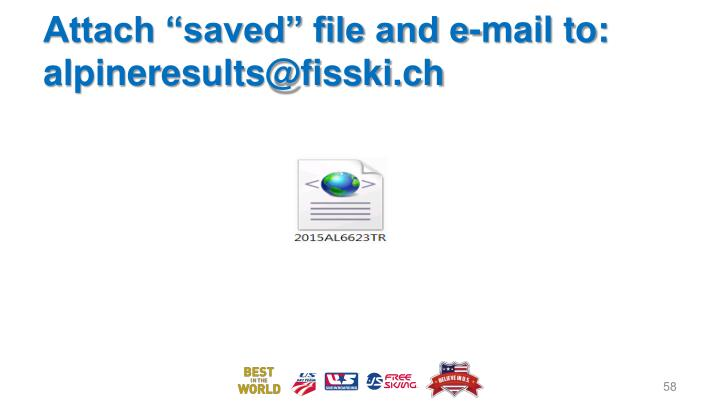"Attach ""saved"" file and e-mail to: alpineresults@fisski.ch"