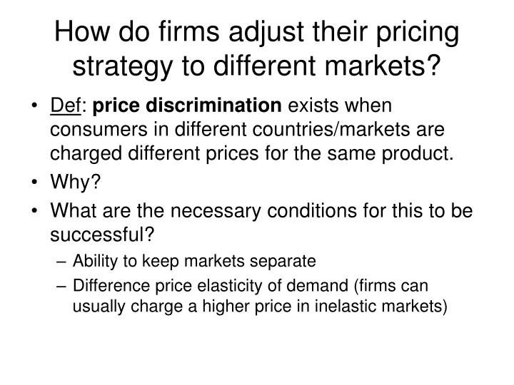 How do firms adjust their pricing strategy to different markets?