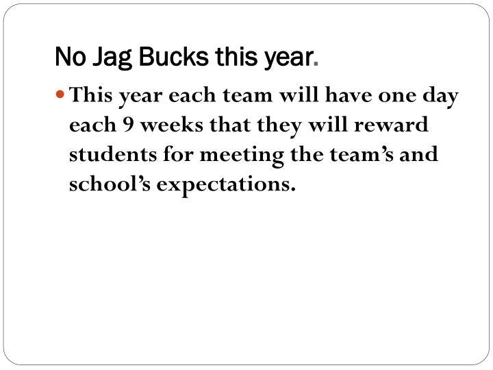 No Jag Bucks this year
