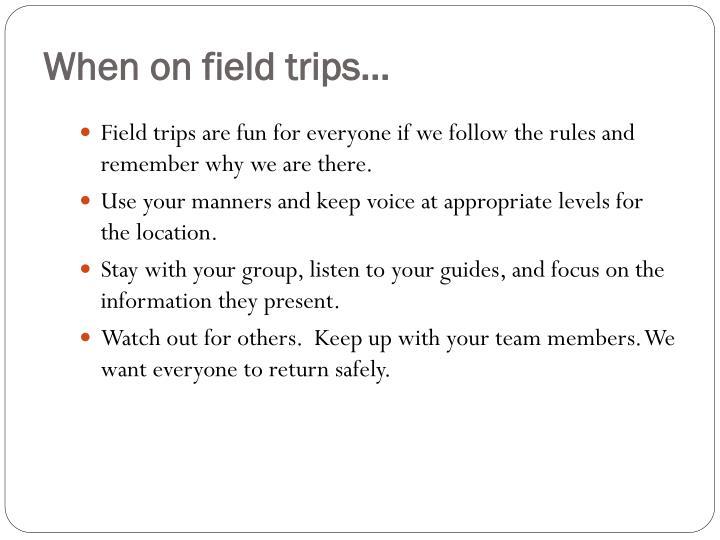 When on field trips…