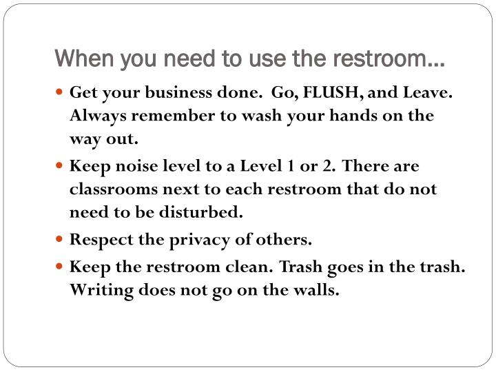 When you need to use the restroom…