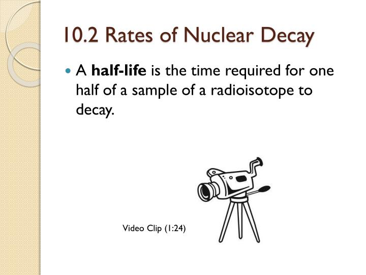 10.2 Rates of Nuclear Decay