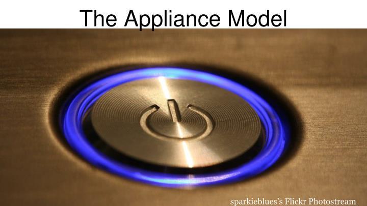 The Appliance Model