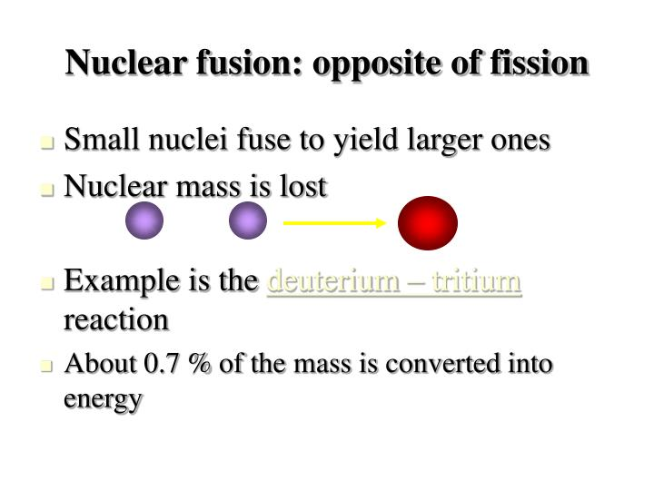 Nuclear fusion: opposite of fission