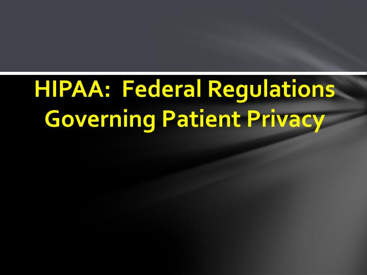 Hipaa federal regulations governing patient privacy