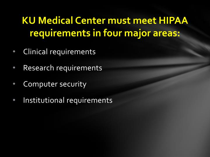KU Medical Center must meet HIPAA requirements in four major areas: