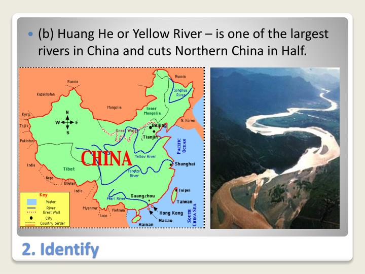 (b) Huang He or Yellow River – is one of the largest rivers in China and cuts Northern China in Half.
