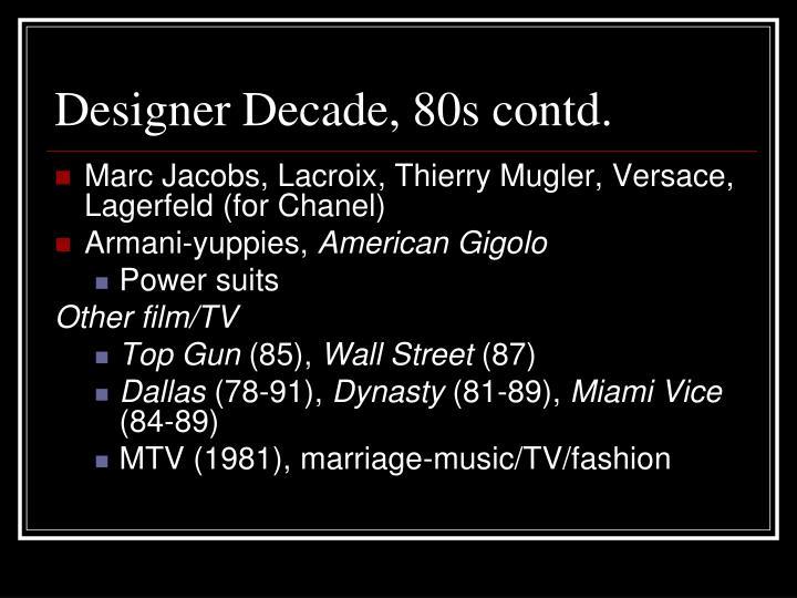 Designer Decade, 80s contd.