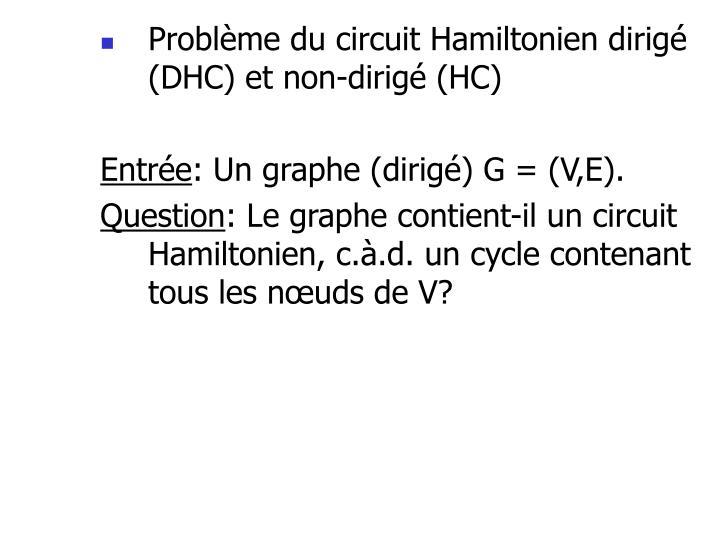 Problème du circuit Hamiltonien dirigé (DHC) et non-dirigé (HC)