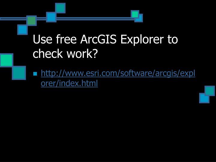 Use free ArcGIS Explorer to check work?