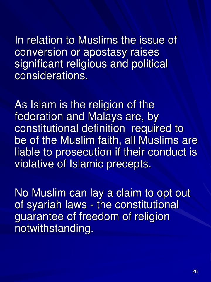 In relation to Muslims the issue of conversion or apostasy raises significant religious and political considerations.