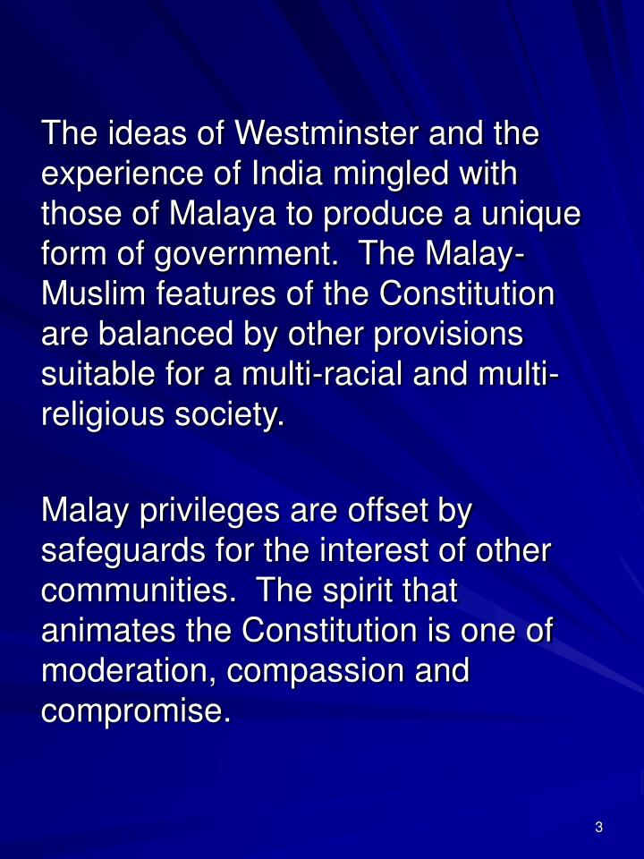 The ideas of Westminster and the experience of India mingled with those of Malaya to produce a uniqu...