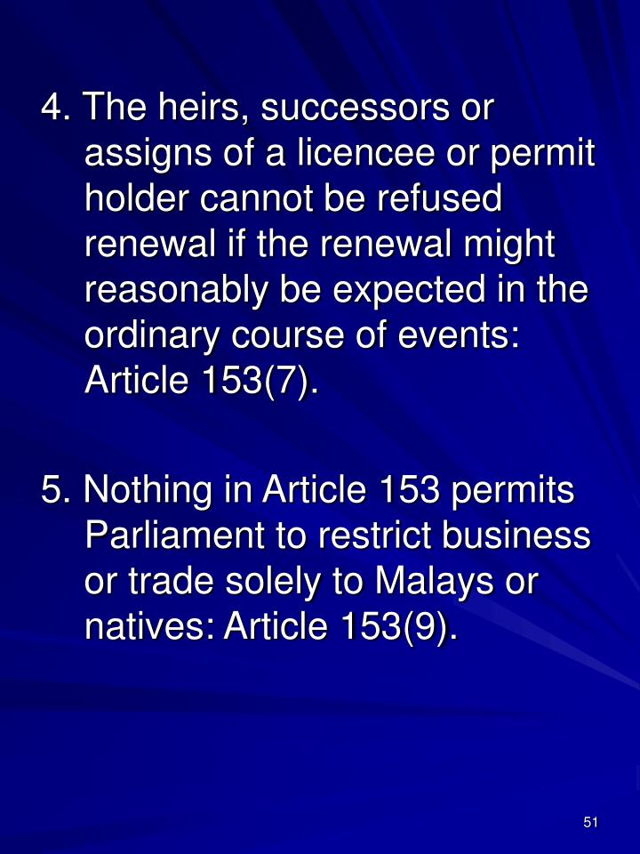 4. The heirs, successors or assigns of a licencee or permit holder cannot be refused renewal if the renewal might reasonably be expected in the ordinary course of events: Article 153(7).