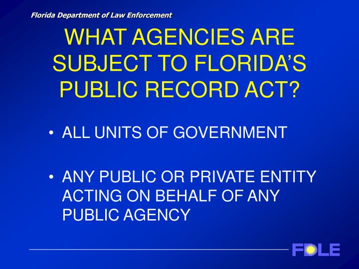 WHAT AGENCIES ARE SUBJECT TO FLORIDA'S PUBLIC RECORD ACT?