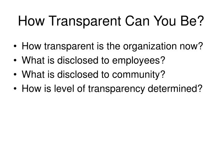 How Transparent Can You Be?