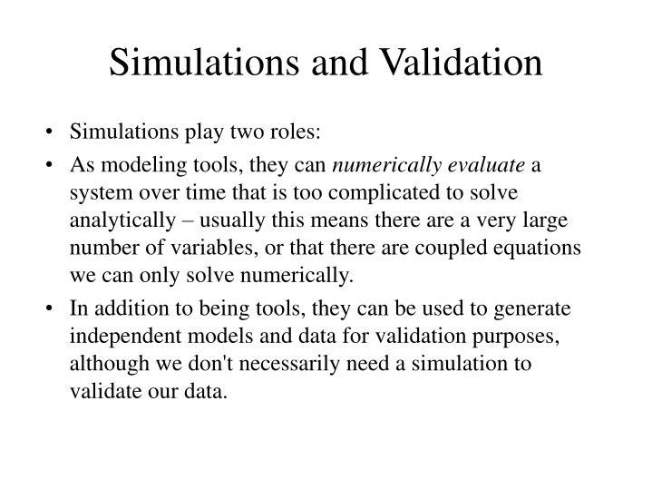 Simulations and Validation