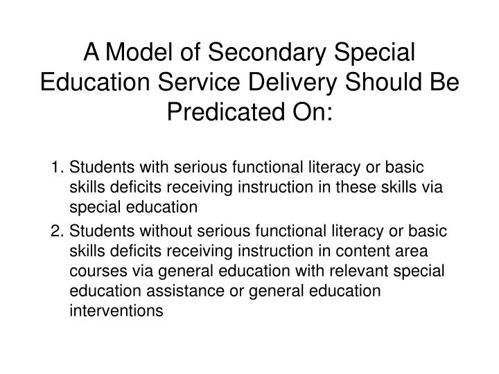 A Model of Secondary Special Education Service Delivery Should Be Predicated On: