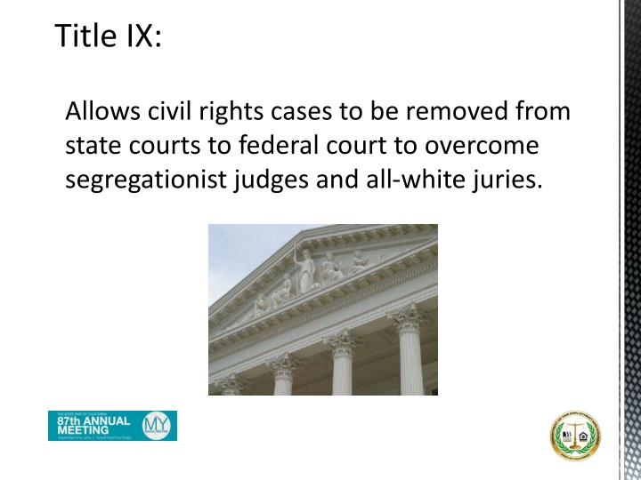 Allows civil rights cases to be removed from state courts to federal court to overcome  segregationist judges and all-white juries.