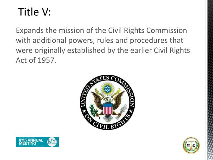 Expands the mission of the Civil Rights Commission with additional powers, rules and procedures that were originally established by the earlier Civil Rights Act of 1957.
