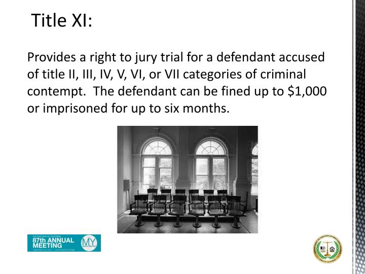 Provides a right to jury trial for a defendant accused of title II, III, IV, V, VI, or VII categories of criminal contempt.  The defendant can be fined up to $1,000 or imprisoned for up to six months.