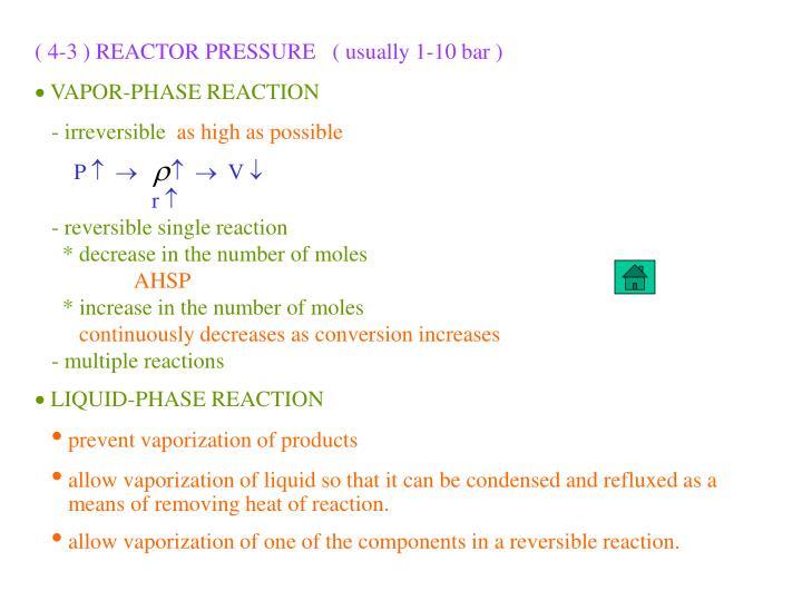 ( 4-3 ) REACTOR PRESSURE   ( usually 1-10 bar )