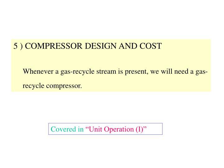 5 ) COMPRESSOR DESIGN AND COST