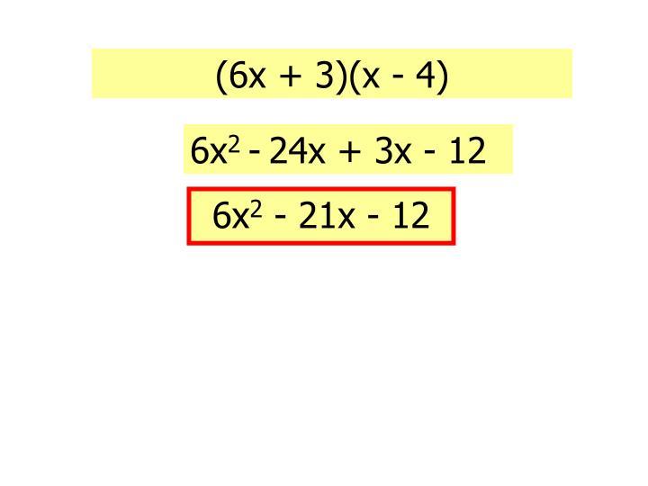 (6x + 3)(x - 4)