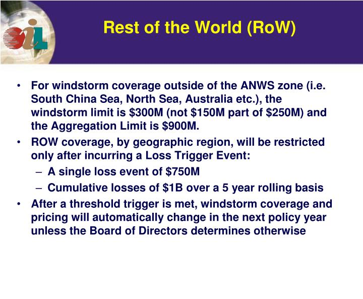 For windstorm coverage outside of the ANWS zone (i.e. South China Sea, North Sea, Australia etc.), the windstorm limit is $300M (not $150M part of $250M) and the Aggregation Limit is $900M.