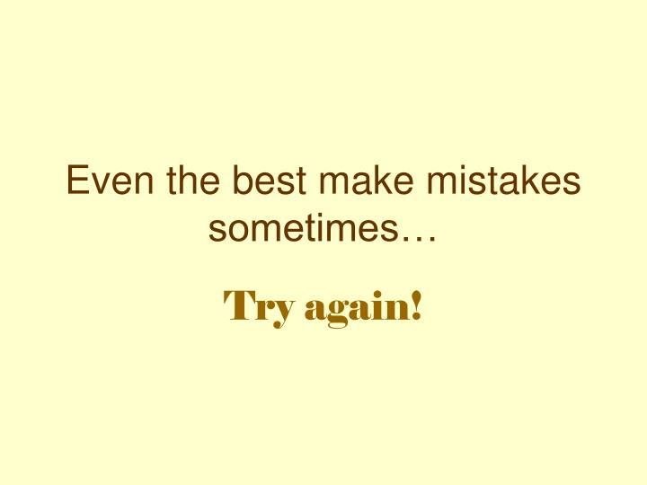 Even the best make mistakes sometimes…