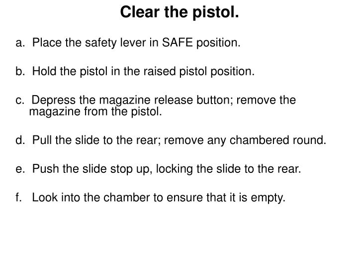 Clear the pistol.