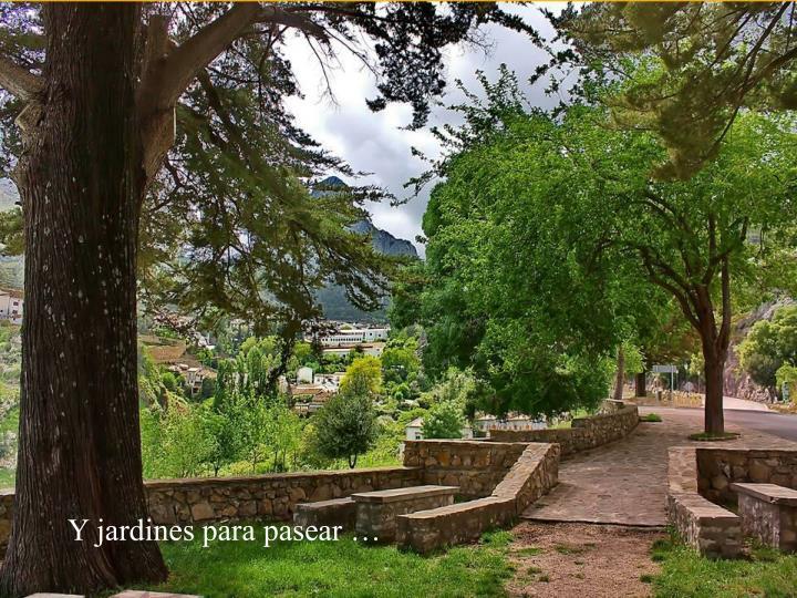 Y jardines para pasear …