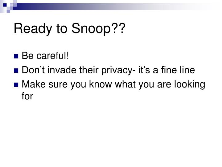 Ready to Snoop??