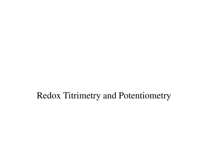 Redox titrimetry and potentiometry