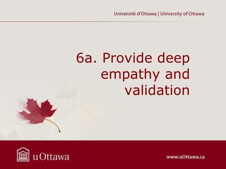 6a. Provide deep empathy and validation