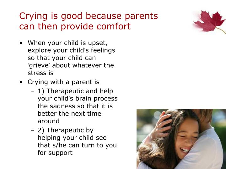 Crying is good because parents can then provide comfort
