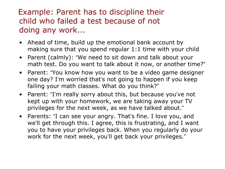 Example: Parent has to discipline their child who failed a test because of not doing any work...