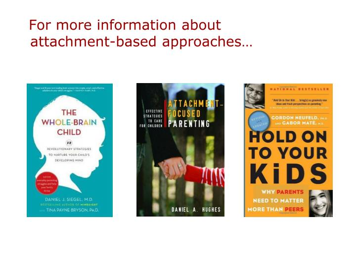 For more information about attachment-based approaches…